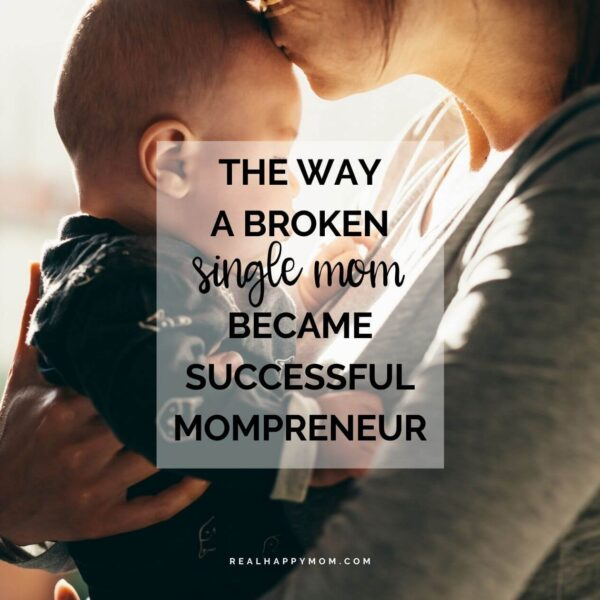 The Way a Broken Single Mom Became Successful Mompreneur