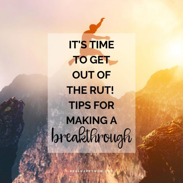 It's Time to Get Out of the Rut, Girl! Tips For Making a Breakthrough