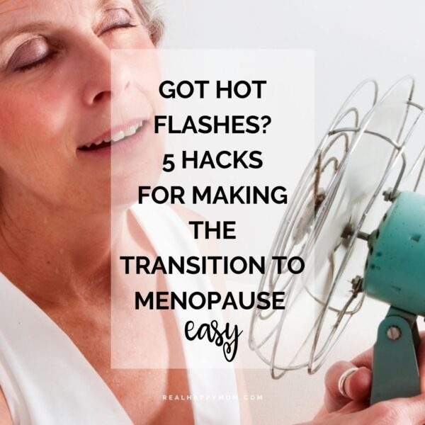 Got Hot Flashes? 5 Hacks For Making the Transition to Menopause Easy