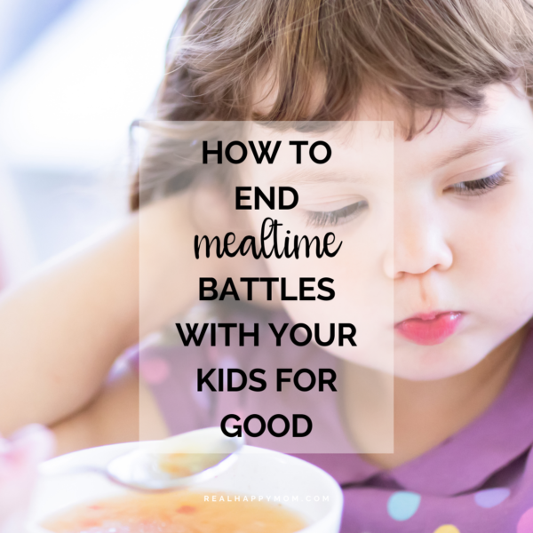 How to End Mealtime Battles with Your Kids For Good