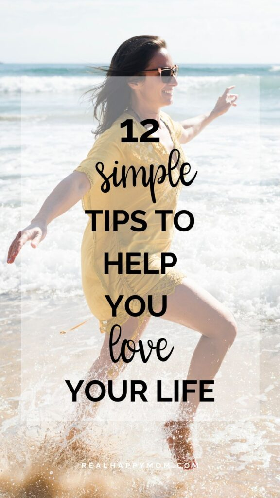 simple tips to help you love your real life