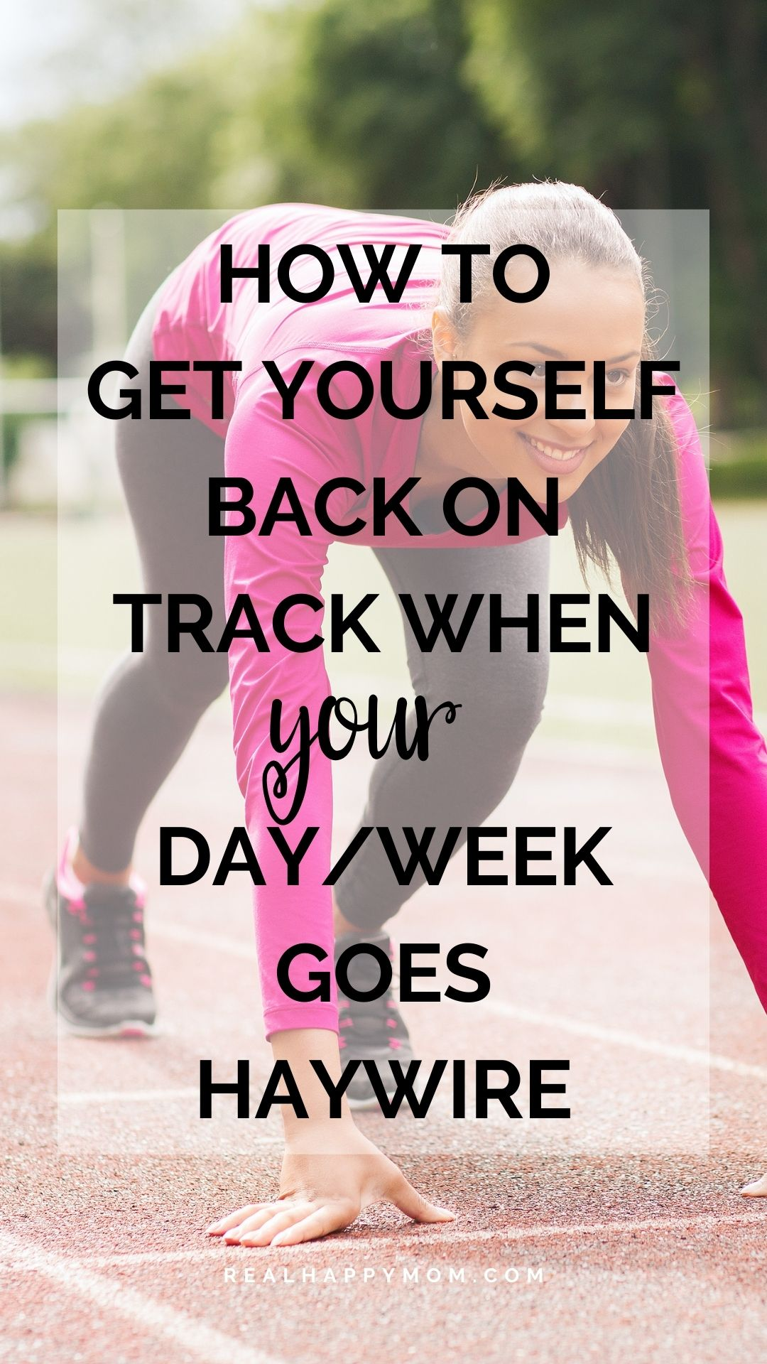 How to Get Yourself Back on Track When Your Day/Week Goes Haywire