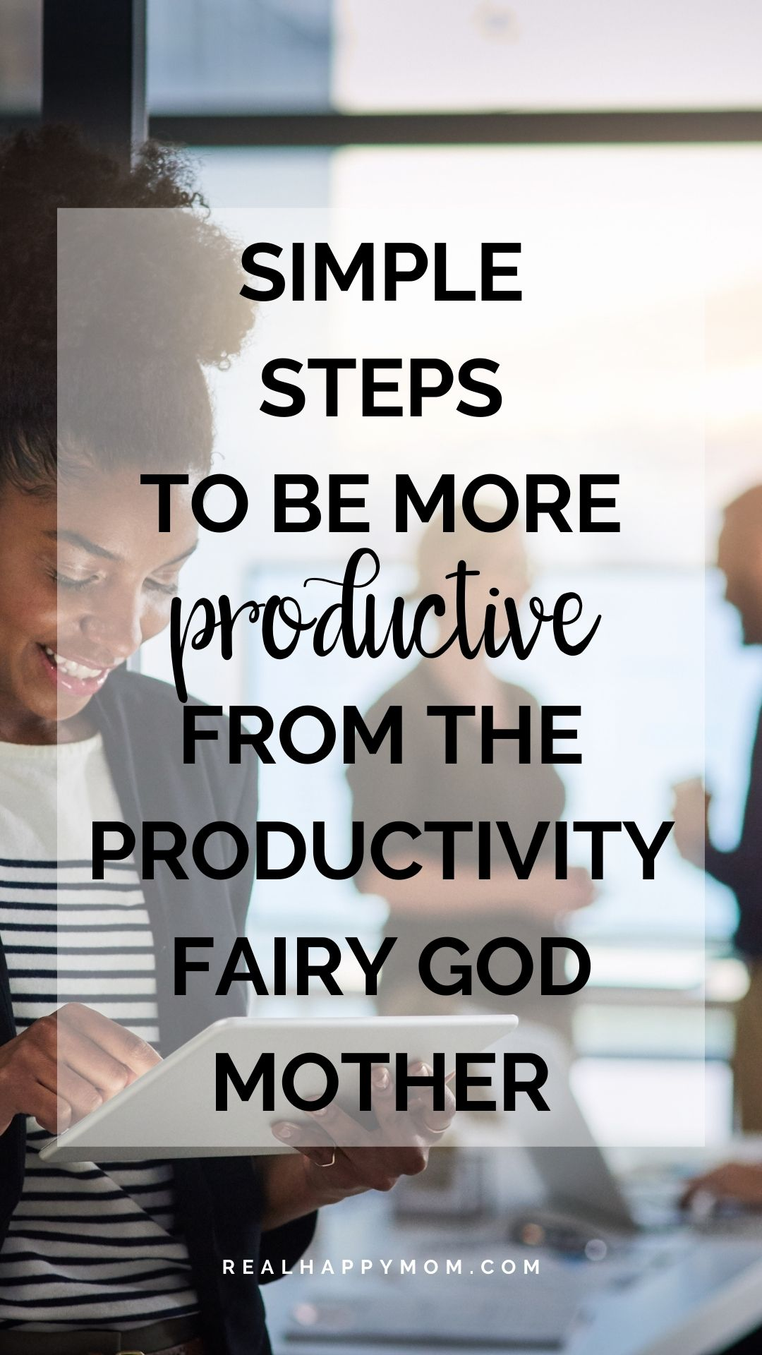 Simple Steps to Be More Productive from the Productivity God Mother