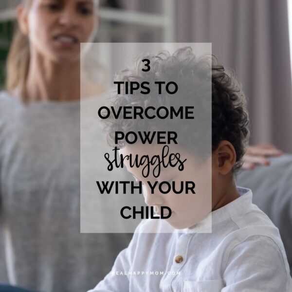 3 Tips to Overcome Power Struggles With Your Child